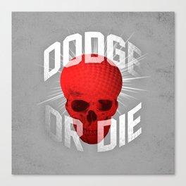 Dodge or Die Canvas Print
