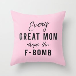 Drop The F-Bomb Mom Family Saying Throw Pillow