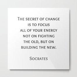 The secret of change - Socrates Greek Philosophy Quote Metal Print