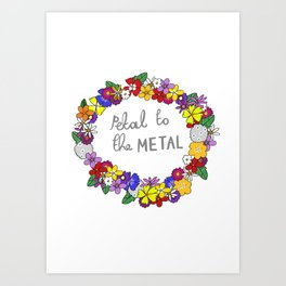Petal to the metal  Art Print