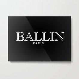 BALLIN PARIS Metal Print