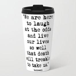 Charles Bukowski Typewriter Quote Laugh Travel Mug