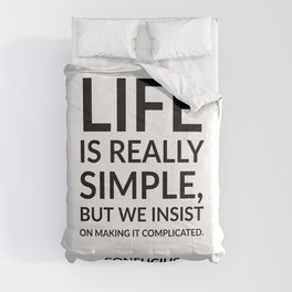 """Life is really simple, but we insist on making it complicated."" Confucius Comforters"