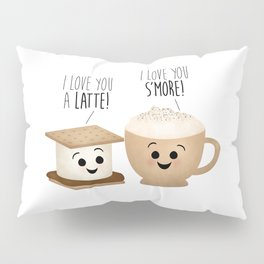 I Love You A Latte! I Love You S'more! Pillow Sham