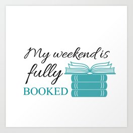 My weekend is fully booked Art Print