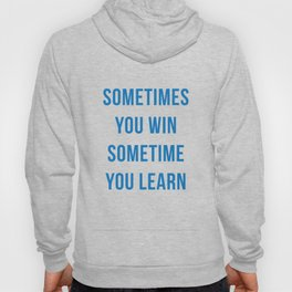 Sometimes You Win Sometimes You Learn Hoody