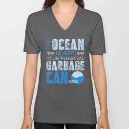 The Ocean Is Not Your Personal Garbage Can Unisex V-Neck