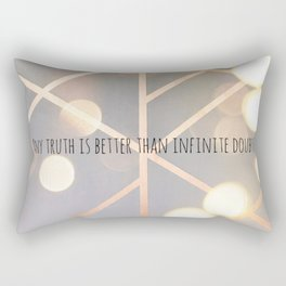 Any truth is better than infinite doubt Rectangular Pillow