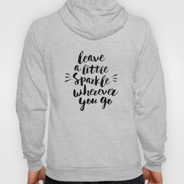 Leave a Little Sparkle Wherever You Go black-white quotes typography design home wall decor Hoody