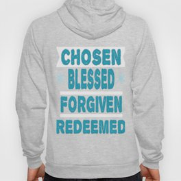 """Great Tee typography design saying """"Chosen"""" and showing your the CHOSEN, BLESSED, FORGIVEN, REDEEMED Hoody"""