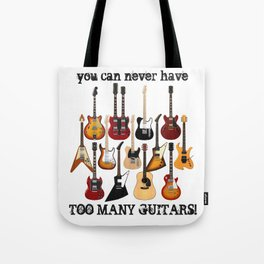 You Can Never Have Too Many Guitars! Tote Bag