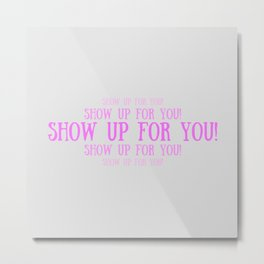 Show Up For You II Metal Print