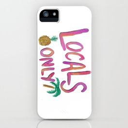 Locals Only iPhone Case
