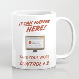 It Can Happen Here - Save Your Work! - PC Version Coffee Mug