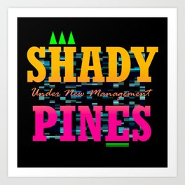 Shady Pines - Under New Management Art Print