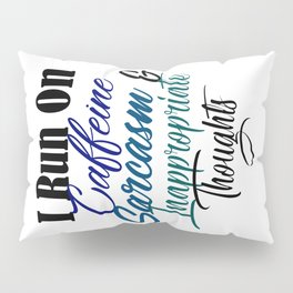 Caffeine Sarcasm Inappropriate Thoughts Funny Meme Pillow Sham