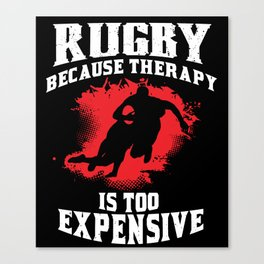 Rugby Because Therapy Is Too Expensive Canvas Print