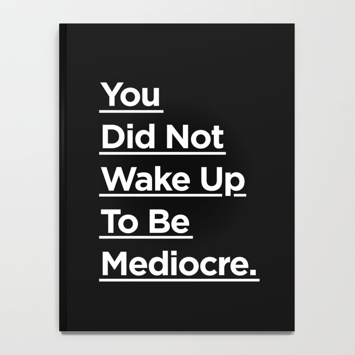 You Did Not Wake Up to Be Mediocre black and white monochrome typography design home wall decor Notebook