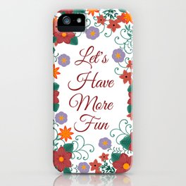 Let's have more fun iPhone Case