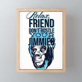 Relax Friend Don't Rustle Your Jimmies Framed Mini Art Print