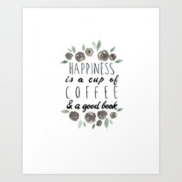 Happiness is a Cup of Coffee and a Good Book Art Print