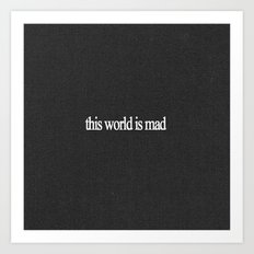 This world is mad Art Print