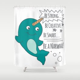 Be A Narwhal! Shower Curtain