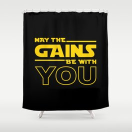 May The Gains Be With You Shower Curtain