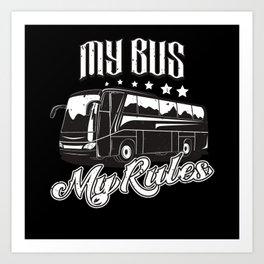 Bus Driver My Bus My Rules Art Print