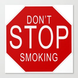 Don't Stop Smoking   Traffic Sign With Funny Quote For Those Friends Who Smoke All Sorts Of.. Canvas Print