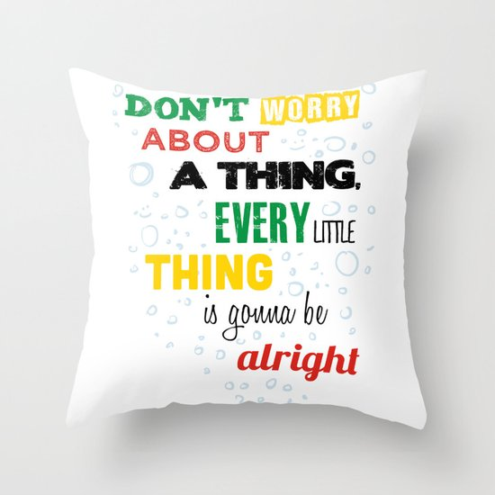 Don't Worry about a Thing Throw Pillow