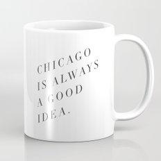 Chicago is Always a Good Idea Mug