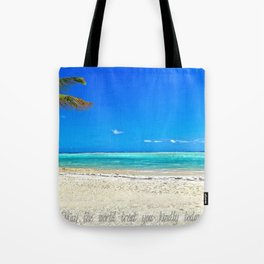 May the World be Kind to you Today Tote Bag