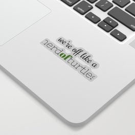 We're Off Like a Herd of Turtles Sticker