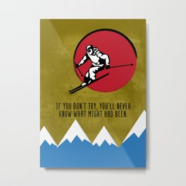 Ski Winter Sports Wall Art Decor If You Don't Try You'll Never Know What Might Had Been Metal Print