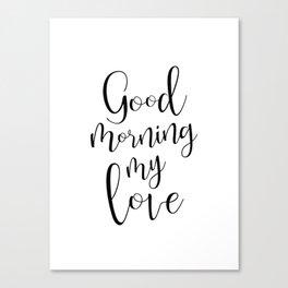 Good Morning My Love - black on white #love #decor #valentines Canvas Print