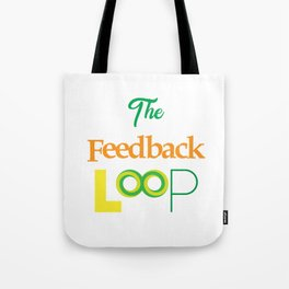 Funny Feedback Tshirt Designs The feedback loop Tote Bag