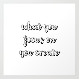 what you focus on you create Art Print