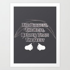 The Biggest, The Best, Better Than The Rest Art Print