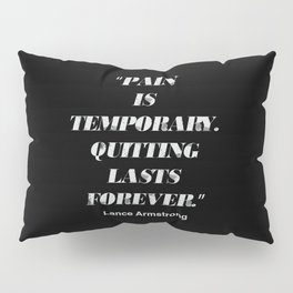"""""""Pain is temporary. Quitting lasts forever."""" An Lance Armstrong quote Pillow Sham"""