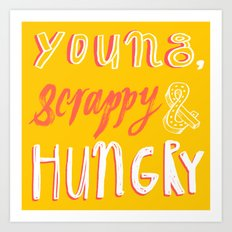 Young, scrappy and hungry Art Print