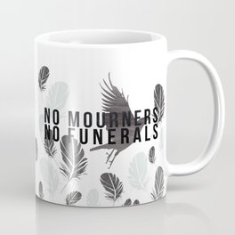 """No Mourners No Funerals"" Six of Crows by Leigh Bardugo Coffee Mug"