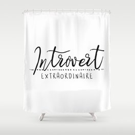 Introvert Extraordinaire Shower Curtain