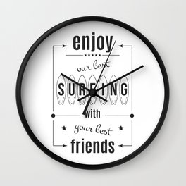 Enjoy own bast surfing with best friends Wall Clock