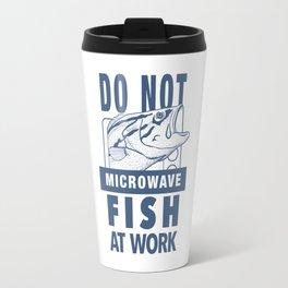 Do Not Microwave Fish At Work Dark Travel Mug