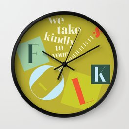 We Take Kindly To Your Folk Wall Clock