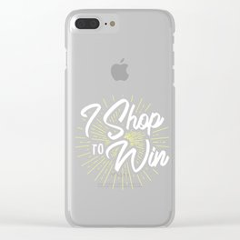 I Shop To Win Funny Shopping Day Shopaholic Winning Winner Gift Clear iPhone Case
