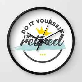 Retired Funny Retirement Retiree Wall Clock