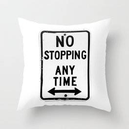 No Stopping Anytime Throw Pillow