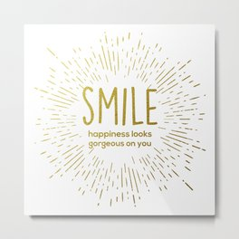 Smile: Happiness Looks Gorgeous On You Metal Print